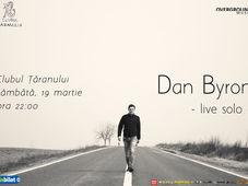 Concert Dan Byron solo pe 19 martie la Clubul Taranului