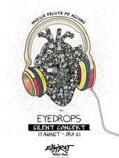 Eyedrops - silent concert / Expirat Halele Carol / 17.08