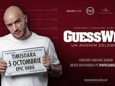 Concert lansare album: Guess Who - Un Anonim Celebru (Timișoara)