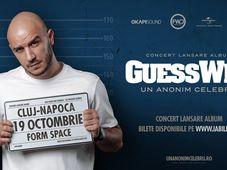 Concert lansare album: Guess Who - Un Anonim Celebru (Cluj)