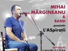"Turneu ""L' ASpiratii"": Mihai Margineanu la Botosani"