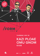 Kazi Ploae, Omu Gnom - KGB at /FORM Space