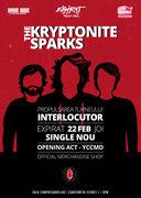 The Kryptonite Sparks: Interlocutor Tour / Expirat / 22.02
