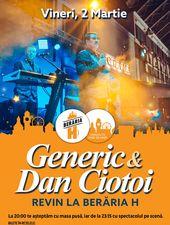 Generic & Dan Ciotoi revin la Berăria H