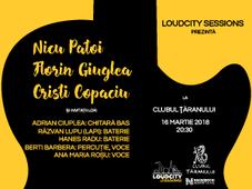 Loudcity Sessions cu Nicu Patoi, Florin Giuglea, Cristi Copaciu și invitații lor @Clubul Țăranului
