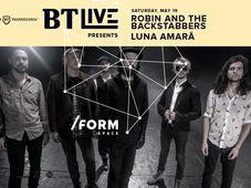 Robin and The Backstabbers și Luna Amară powered by BT Live
