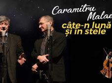 Câte-n lună și în stele cu Caramitru și Mălăele