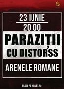 Parazitii cu Distorss @ Arenele Romane