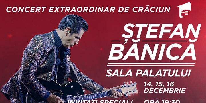 STEFAN BANICA – CONCERT EXTRAORDINAR DE CRACIUN 2018