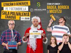 Stand Up Badea, Bordea și Micutzu - STRICĂM O GENERAȚIE@ CRAIOVA