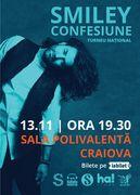 "Smiley - Turneu National ""Confesiune"" @ Craiova"