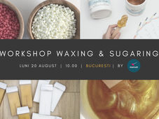 Workshop Waxing & Sugaring @Bucuresti