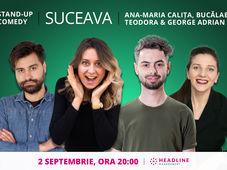 Suceava: Stand-up comedy cu Ana-Maria Calița, Bucălae, Teodora & George Adrian