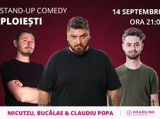 Ploiești: Stand-up comedy cu Micutzu, Bucălae & Claudiu Popa