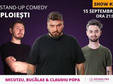 Ploiești: Stand-up comedy cu Micutzu, Bucălae & Claudiu Popa 2