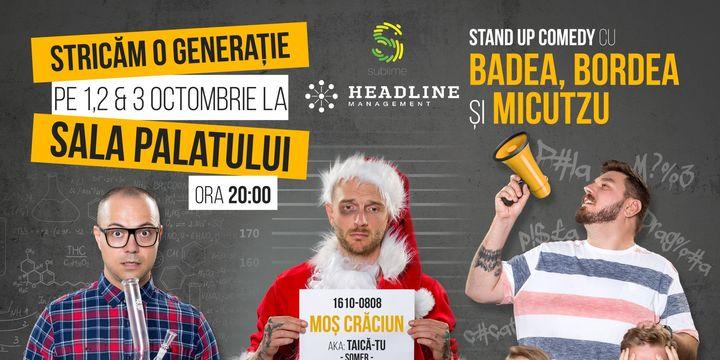 Stand Up Badea, Bordea și Micutzu - STRICĂM O GENERAȚIE