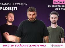 Ploiești: Stand-up comedy cu Micutzu, Bucălae & Claudiu Popa 3