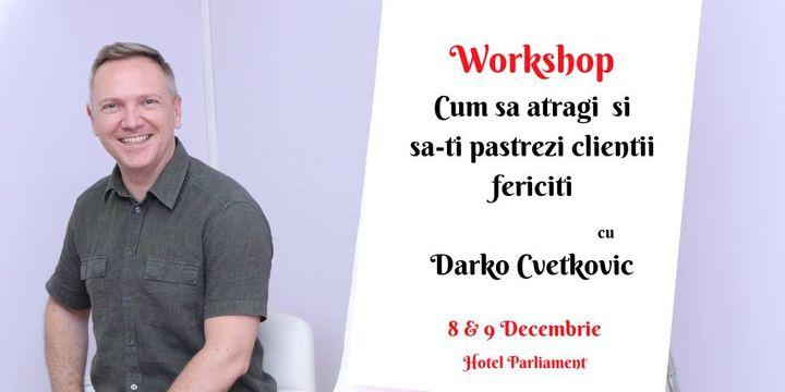 Cum sa atragi si sa pastrezi clientii fericiti cu Darko Cvetkovic