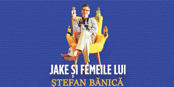 Jake și femeile lui – Ștefan Bănică