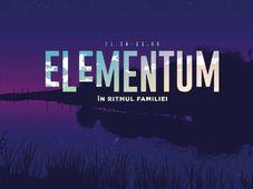 Elementum: În ritmul familiei