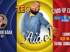 Bacau: Stand up comedy cu Teo: Aia e!
