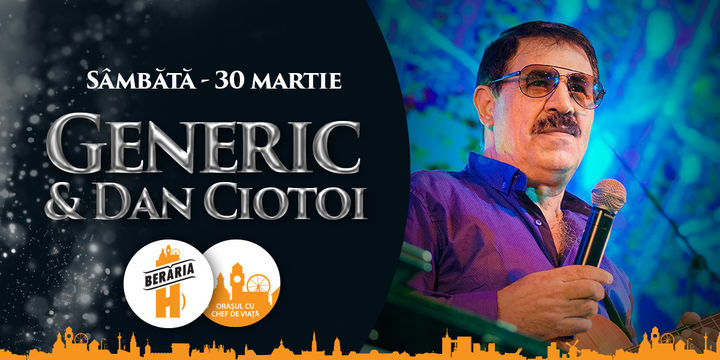 Generic & Dan Ciotoi // 30 martie // Berăria H