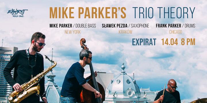 Mike Parker's Trio Theory / Expirat / 14.04
