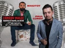 Comedy Magic Show cu Paul Lungu & Magitot
