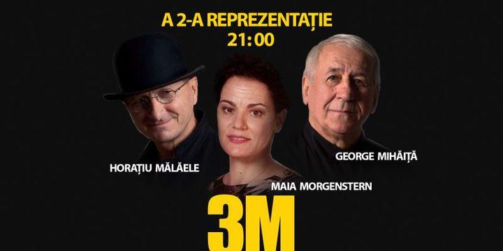 3M - Morgenstern, Mălăele, Mihăiță/a doua reprezentație
