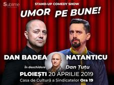 Umor Pe Bune: Dan Badea și Cosmin Natanticu. În deschidere Dan Țuțu