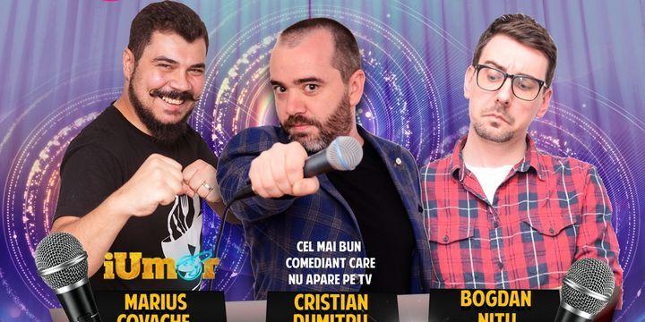 Stand-up Comedy cu Cristian Dumitru, Marius Covache & Bogdan Nitu.