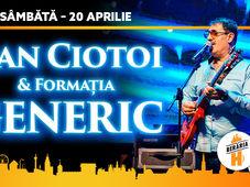 Dan Ciotoi & Formația Generic // 20 aprilie // Berăria H