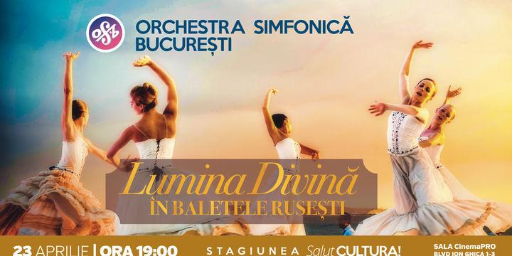 Lumina Divina in baletele rusesti - Orchestra Simfonica Bucuresti