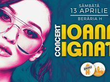 Ioana Ignat - 13 aprilie - Berăria H
