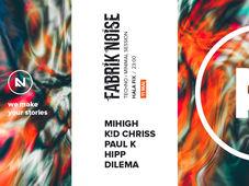 Fabrik Noise w/ Mihigh, K!d Chris, Paul K
