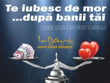 Teatrul InDArt: Te iubesc de mor.. dupa banii tai