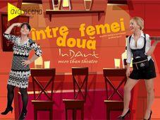 Teatrul InDArt: Intre 2 femei