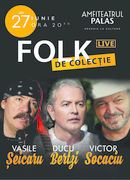 Folk de Colectie cu Vasile Șeicaru, Ducu Bertzi și Victor Socaciu