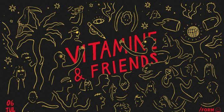 Vitamine & Friends (Season Closing) 6 iulie /Form Space
