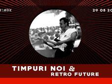 Concert Timpuri Noi & Retro Future