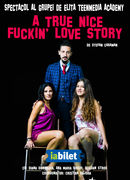 A true nice fuckin love story (Spectacol realizat cu studenții TeenMedia Academy)