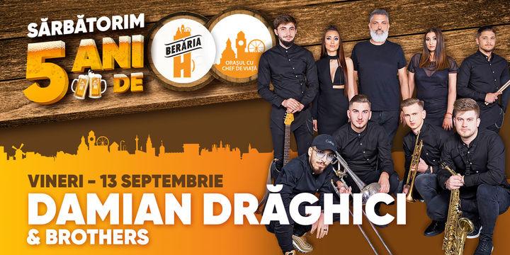 Damian Drăghici & Brothers // 5 ani de Berăria H