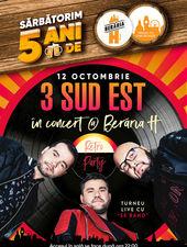 3 Sud Est în concert @ Berăria H