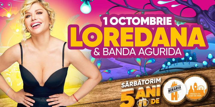 Loredana & Banda Agurida // 1 octombrie // Berăria H