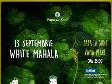 White Mahala - Papa la Șoni Vama Veche