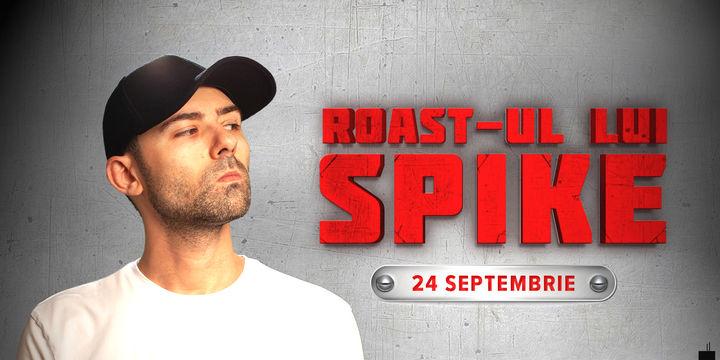 București: Roast-ul lui Spike