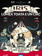 Concert Iris - Lumea toata e un circ