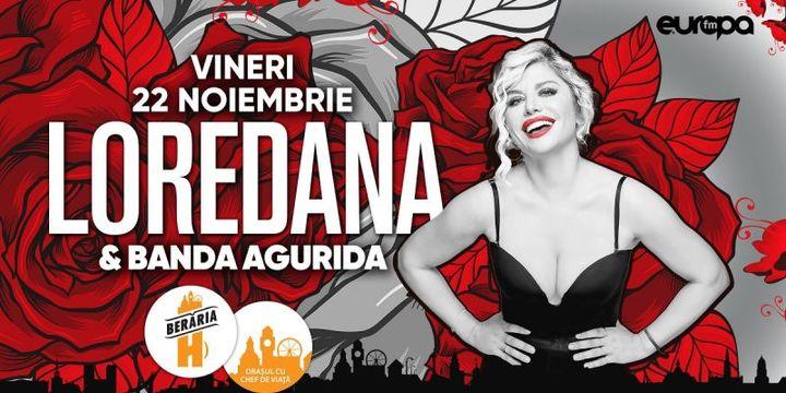 Loredana & Banda Agurida // 22 noiembrie // Berăria H