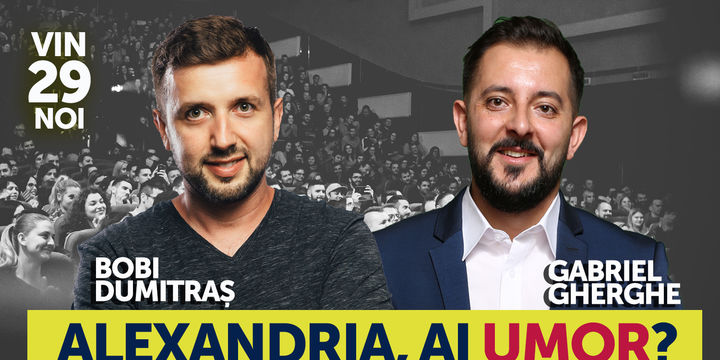 Alexandria, ai Umor? Stand Up Comedy Show cu Bobi Dumitras si Gabriel Gherghe