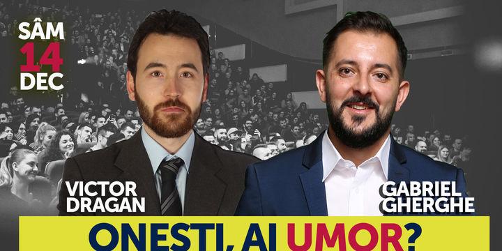 Onesti, ai Umor? Stand Up Comedy Show cu Gabriel Gherghe si Victor Dragan
